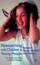 Researching with Children and Young People - Research Design, Methods and Analysis ebook by Dr. John Emmeus Davis, Michael Gallagher, Professor E Kay M Tisdall