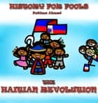 The Haitian Revolution - History For Fools ebook by Fatima Ahmed