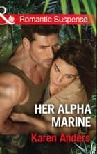 Her Alpha Marine (Mills & Boon Romantic Suspense) (To Protect and Serve, Book 6) ebook by Karen Anders