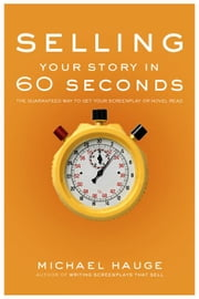Selling Your Story in 60 Seconds ebook by Hauge, Michael