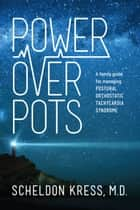 Power Over POTS - A Family Guide to Managing Postural Orthostatic Tachycardia Syndrome ebook by