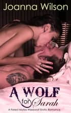 A Wolf for Sarah - A Fated Mates Werewolf Erotic Romance ebook by Joanna Wilson