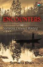 Encounters - Someone's Always Waiting ebook by Sumana Khan