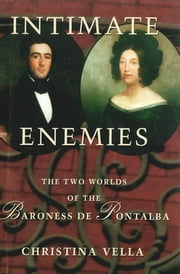 Intimate Enemies - The Two Worlds of Baroness de Pontalba ebook by Christina Vella