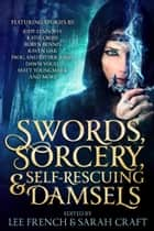 Swords, Sorcery, & Self-Rescuing Damsels ebook by Jody Lynn Nye, Lee French, Sarah Craft,...