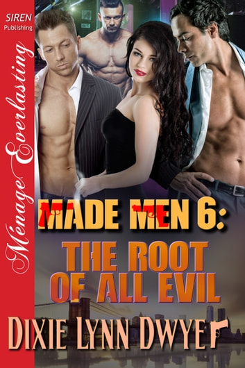 Made Men 6: The Root of All Evil ebook by Dixie Lynn Dwyer