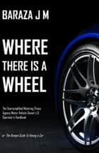 Where There Is A Wheel ebook by Baraza JM