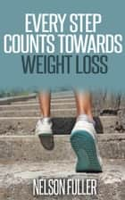 Every Step Counts Towards Weight Loss ebook by Nelson Fuller
