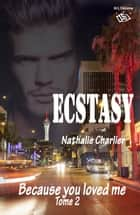 Ecstasy 2 - Tome 2 : Because you loved me ebook by Nathalie Charlier