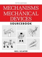 Mechanisms and Mechanical Devices Sourcebook, 5th Edition ebook by Neil Sclater