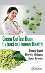 Green Coffee Bean Extract in Human Health ebook by Debasis Bagchi,Hiroyoshi Moriyama,Anand Swaroop