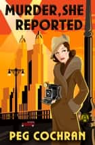 Murder, She Reported ebook by