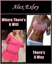 Where There's A Will, There's A Way (erotic fiction) ebook by Alex Exley