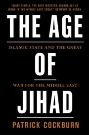 Age of Jihad - Islamic State and the Great War for the Middle East ebook by Patrick Cockburn