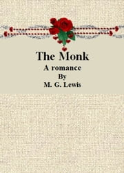 The Monk: A romance ebook by M. G. Lewis