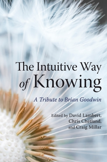The Intuitive Way of Knowing - A Tribute to Brian Goodwin ebook by