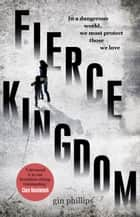 Fierce Kingdom ebook by Gin Phillips