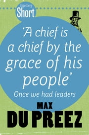 Tafelberg Short: A chief is a chief by the grace of his people - Once we had leaders ebook by Max du Preez