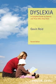 Dyslexia - A Complete Guide for Parents and Those Who Help Them ebook by Gavin Reid
