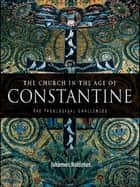 The Church in the Age of Constantine - The Theological Challenges ebook by Johannes Roldanus