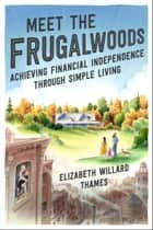 Meet the Frugalwoods - Achieving Financial Independence Through Simple Living ebook by