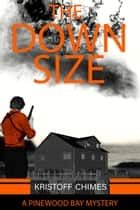 The Downsize - Pinewood Bay Mystery, #2 ebook by Kristoff Chimes