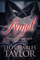 Weeping Angel ebook by Leo Charles Taylor
