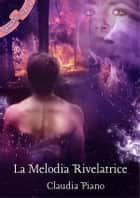 La Melodia Rivelatrice (Armonia – Vol. 2) ebook by Claudia Piano