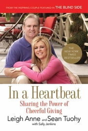 In a Heartbeat - Sharing the Power of Cheerful Giving ebook by Leigh Anne Tuohy, Sean Tuohy, Sally Jenkins