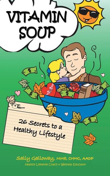 Vitamin Soup - 26 Secrets to a Healthy Lifestyle ebook by Sally Galloway MME CHHC AABP