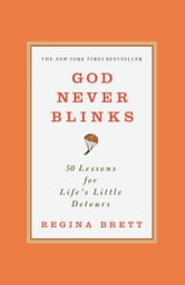 God Never Blinks - 50 Lessons for Life's Little Detours ebook by Regina Brett