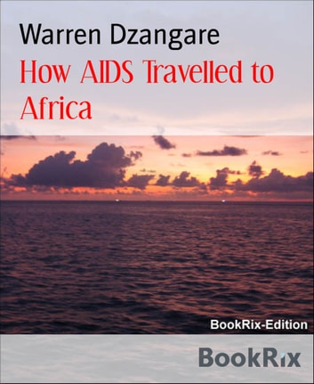 How AIDS Travelled to Africa - Population control ebook by Warren Dzangare