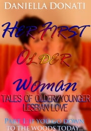 Her First Older Woman: Tales Of Older/Younger Lesbian Love- Part 1: If You Go Down To The Woods Today... ebook by Daniella Donati