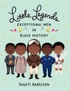 Little Legends: Exceptional Men in Black History e-bog by Vashti Harrison, Kwesi Johnson