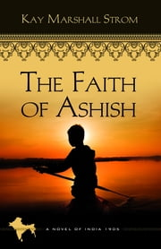 The Faith of Ashish - Blessings in India Book #1 ebook by Kay Marshall Strom