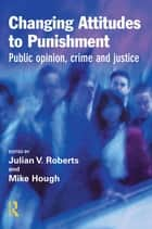 Changing Attitudes to Punishment ebook by Julian Roberts,Mike Hough