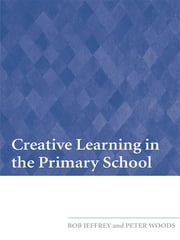 Creative Learning in the Primary School ebook by Bob Jeffrey,Peter Woods