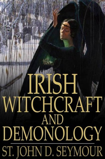 Irish Witchcraft and Demonology ebook by St. John D. Seymour