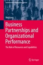 Business Partnerships and Organizational Performance ebook by Wei Jiang