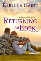 Returning to Eden (Acts of Valor, Book 1) - Romantic Suspense ebook by