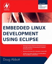 Embedded Linux Development Using Eclipse ebook by Doug Abbott