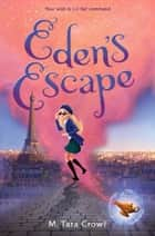 Eden''s Escape ebook by M. Tara Crowl