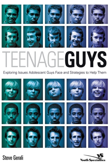 Teenage Guys - Exploring Issues Adolescent Guys Face and Strategies to Help Them ebook by Steven Gerali