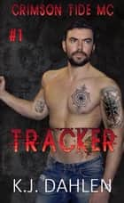 Tracker - Crimson Tide MC, #1 ebook by Kj Dahlen