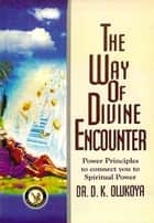 The Way of Divine Encounter ebook by Dr. D. K. Olukoya
