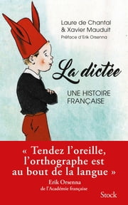 La dictée, une passion française ebook by Xavier Mauduit, Laure de Chantal