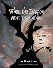 When the Dragon Wore the Crown - Putting Starlight Back into Myth ebook by Don Cerow