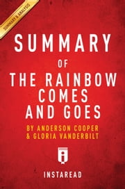 The Rainbow Comes and Goes - by Anderson Cooper and Gloria Vanderbilt | Summary & Analysis ebook by Instaread