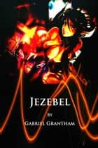 Jezebel ebook by Gabriel Grantham