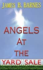 Angels at the Yard Sale ebook by James Barnes